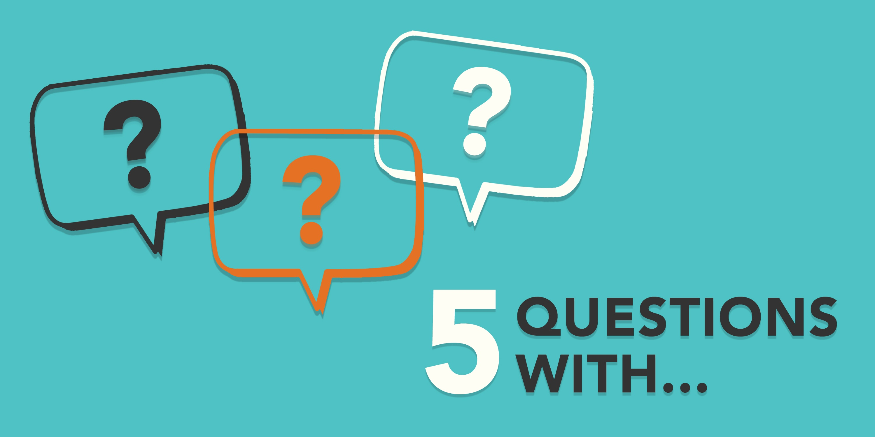 5 Questions With... Blog Series